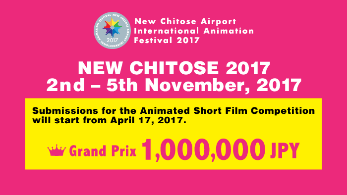 NEW CHITOSE 2017  2nd – 5th November, 2017 Submissions for the Animated Short Film  Competition will start from April 17, 2017. Grand Prix  1,000,000 JPY
